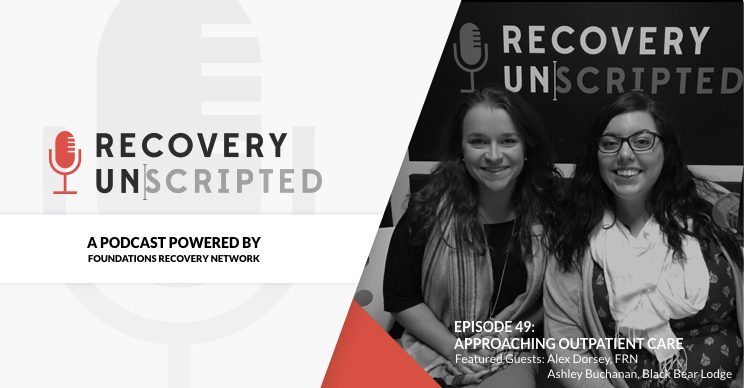 recovery unscripted welcome foundations recovery network outpatient admissions team to discuss the process from transitioning from residential treatment to outpatient treatment.